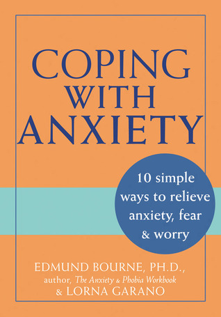 Coping with Anxiety Ten Simple Ways to Relieve Anxiety, Fear, and Worry, 2nd Edition