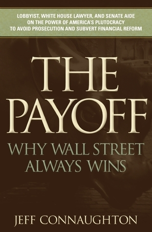 The Payoff-Why Wall Street Always Wins