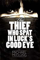 The Thief Who Spat In Luck's Good Eye (Amra Thetys, #2)