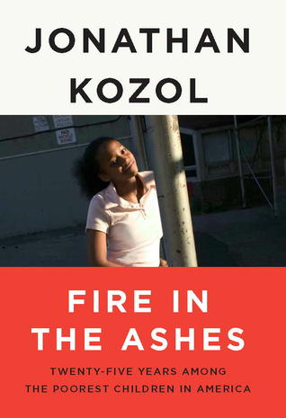 Fire in the Ashes: Twenty-Five Years Among the Poorest