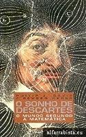 O sonho de Descartes - O mundo segundo a Matemática