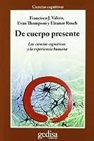 De cuerpo presente. Las ciencias cognitivas y la experiencia humana