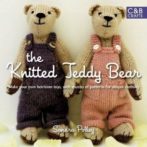 The Knitted Teddy Bear: Make Your Own Heirloom Toys, with Dozens of Patterns for Unique Clothing. by Sandra Polley
