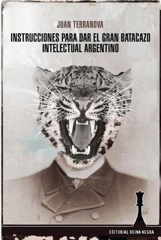 Instrucciones para dar el gran batacazo intelectual argentino by Juan Terranova