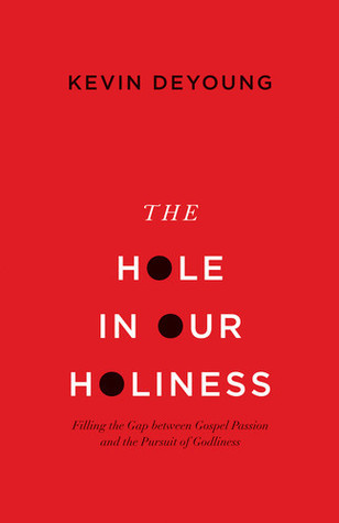 The Hole in Our Holiness - Kevin DeYoung