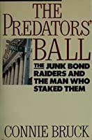 The Predators' Ball: The Junk Bond Raiders and the Man Who Staked Them