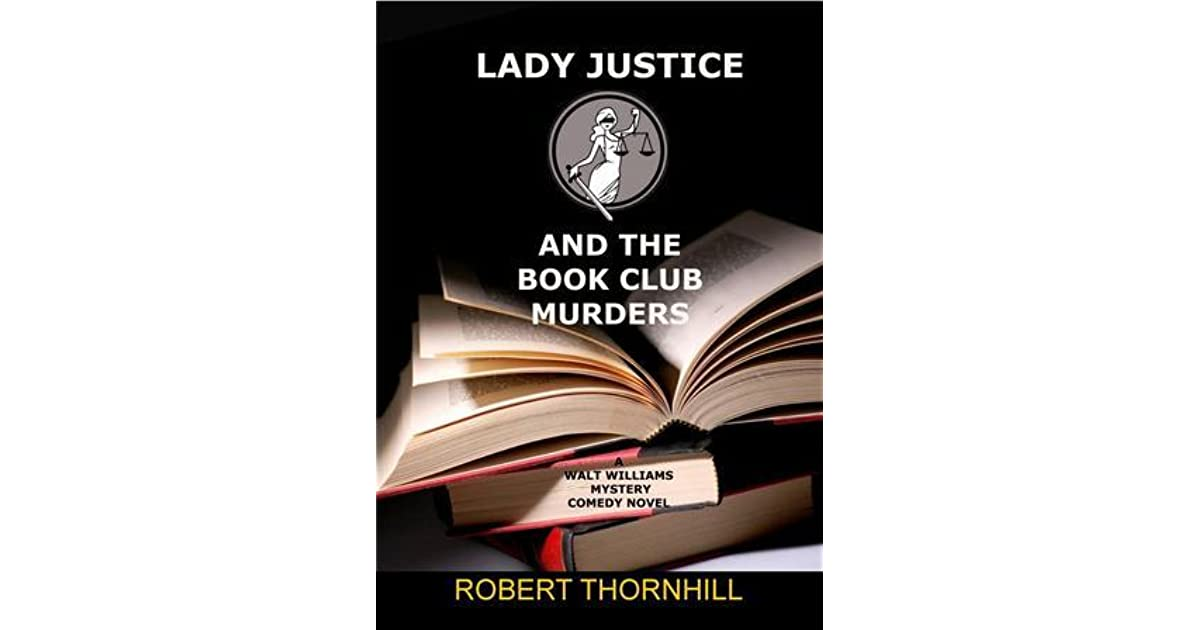 Lady Justice And The Book Club Murders By Robert Thornhill