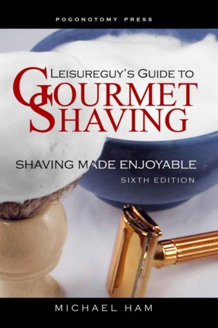 Leisureguy-s-Guide-to-Gourmet-Shaving-Shaving-Made-Enjoyable