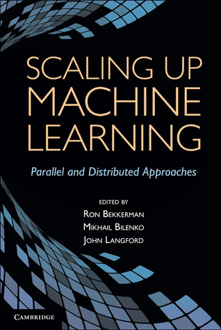 Scaling Up Machine Learning by Ron Bekkerman