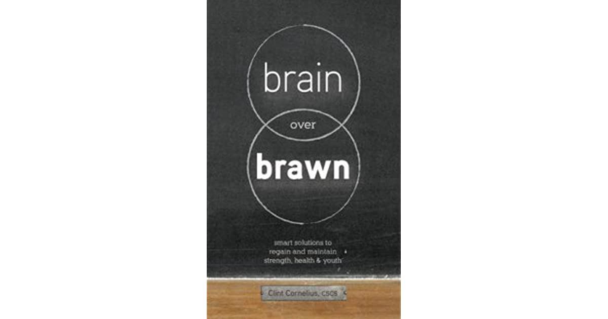 Brains Over Brawn Quotes: Brain Over Brawn: Smart Solutions To Regain And Maintain