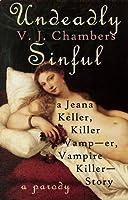 Undeadly Sinful: A Jeana Keller, Killer Vamp--er, Vampire Killer--Story