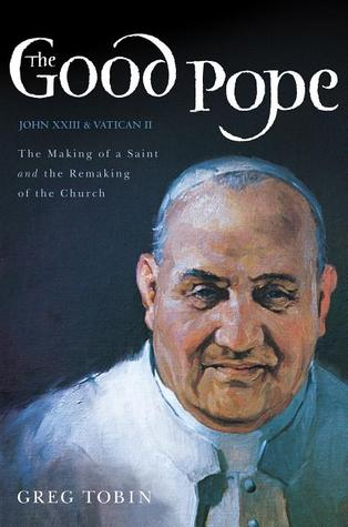 The Good Pope and His Great Council: A Biography of Saint John XXIII and Vactican II
