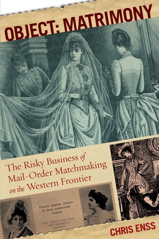 Object: Matrimony: The Risky Business of Mail-Order Matchmaking on the Western Frontier