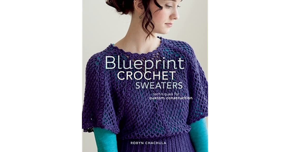 Blueprint Crochet Sweaters Techniques For Custom Construction By