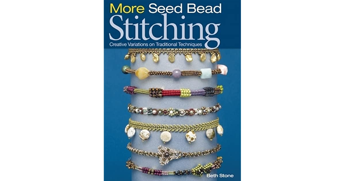 More Seed Bead Stitching Creative Variations on Traditional Techniques by  Beth Stone