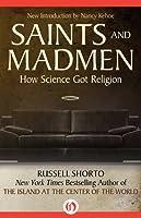 Saints and Madmen: How Science Got Religion