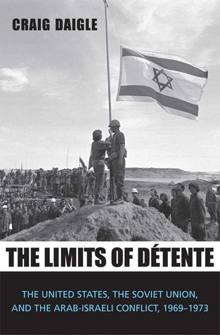 The Limits of Détente: The United States, the Soviet Union, and the Arab-Israeli Conflict, 1969-1973