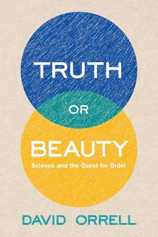 Truth or Beauty Science and the Quest for Order