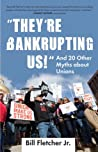"""They're Bankrupting Us!"": And 20 Other Myths about Unions"