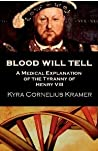 Blood Will Tell: A Medical Explanation of the Tyranny of Henry VIII