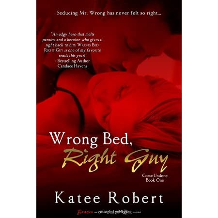 Wrong Bed, Right Guy (Come Undone, #1) by Katee Robert