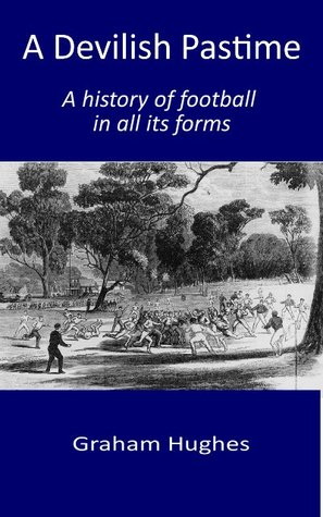 A Devilish Pastime: A History of Football in all its Forms