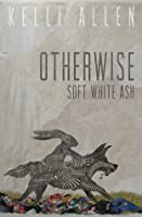 Otherwise, Soft White Ash