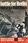 The Battle for Berlin: End of the Third Reich (Illustrated History of World War Ii: Battle Book #6)