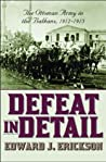 Defeat In Detail: The Ottoman Army in the Balkans, 1912-1913