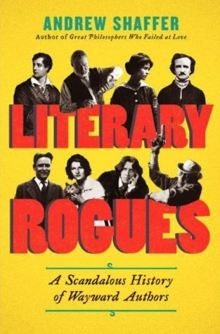 Literary Rogues  A Scandalous History of Wayward Authors