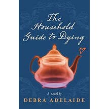 The household guide to dying by debra adelaide.