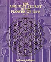 The Ancient Secret Of The Flowe Of Life Volume I