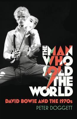 The Man Who Sold the World: David Bowie and the 1970s by Peter Doggett
