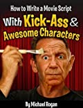 How to Write a Movie Script With Kick-Ass and Awesome Characters