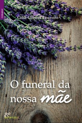 O Funeral da Nossa Mãe by Célia Correia Loureiro
