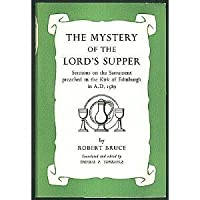 The Mystery Of The Lord's Supper: Sermons on the Sacrament preached in the Kirk of Edinburgh in A.D, 1589
