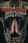 Wailing and Gnashing of Teeth