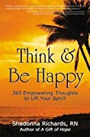 Think and Be Happy: 365 Empowering Thoughts to Life Your Spirit