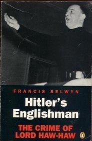 Hitler's Englishman Crime of Lord Haw-Haw