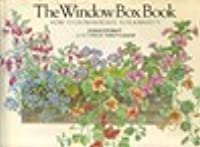 The Window Box Book: How To Grow In Boxes, Tubs & Baskets