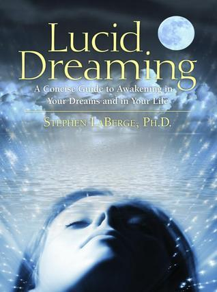 Lucid Dreaming - A Concise Guide to Awakening in Your Dreams and in Your Life