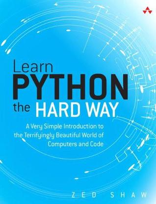 Learn Python the Hard Way: A Very Simple Introduction to the Terrifyingly Beautiful World of Computers and Code (Zed Shaw's Hard Way Series)