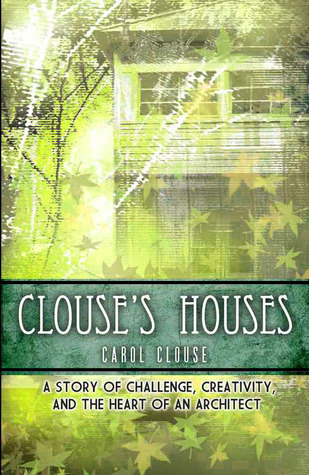 Clouse's Houses - A story of challenge, creativity, and the heart of an architect