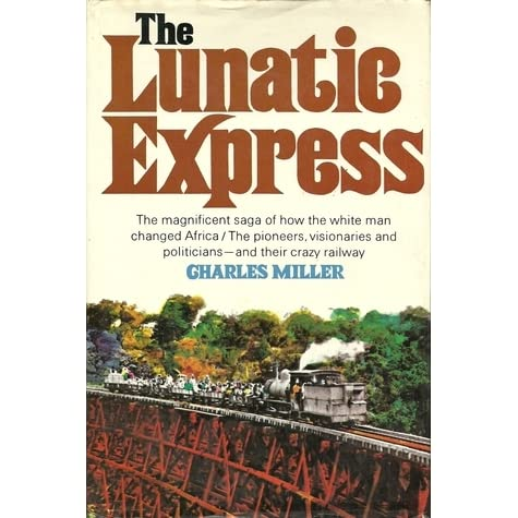 The Lunatic Express: An Entertainment In Imperialism by Charles Miller