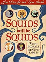 Squids Will Be Squids: Fresh Morals, Beastly Fables