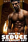 How to Seduce a Straight Guy