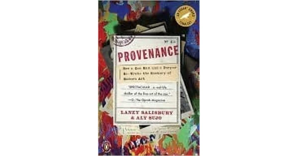 provenance by laney salisbury and aly Investigative reporters laney salisbury and aly sujo brilliantly recount the tale of a great con man and unforgettable provenance di laney salisbury,aly sujo.