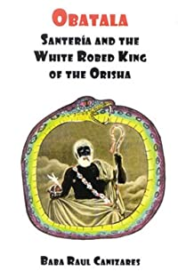Obatala: Santeria and the White Robed King of the Orisha