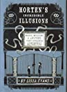 Horten's Incredible Illusions: Magic, Mystery & Another Very Strange Adventure (Horten's Miraculous Mechanisms #2)