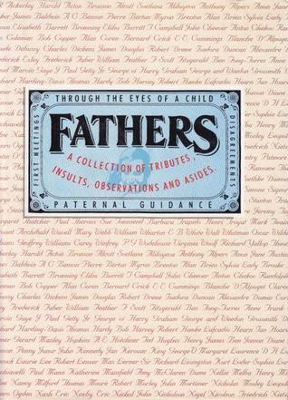 Fathers: A Collection Of Tributes, Insults, Observations And Asides